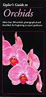 Taylors Guide to Orchids: More Than 300 Orchids, Photographed and Described, for Beginning to Expert Gardeners  by  Judy White