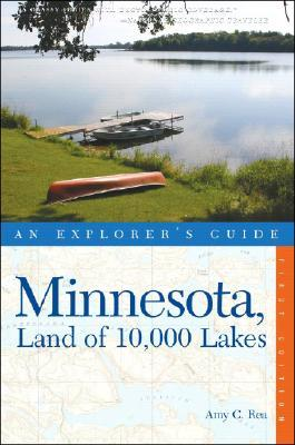 Minnesota, Land of 10,000 Lakes: An Explorers Guide  by  Amy C. Rea