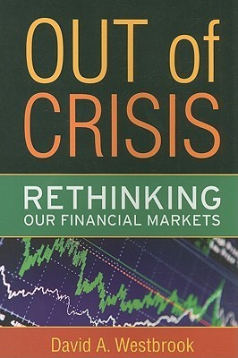 Out Of Crisis: Rethinking Our Financial Markets (Great Barrington Books)  by  David A. Westbrook