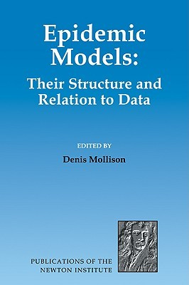 Epidemic Models: Their Structure and Relation to Data Denis Mollison
