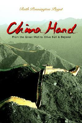 China Hand: From the Great Wall to Olive Ball & Beyond Ruth Pennington Paget