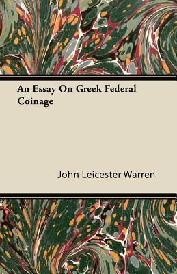 An Essay on Greek Federal Coinage  by  John Leicester Warren