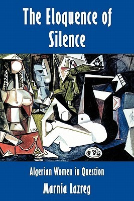 The Eloquence of Silence: Algerian Women in Question Marnia Lazreg