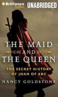 Maid and the Queen, The: The Secret History of Joan of Arc