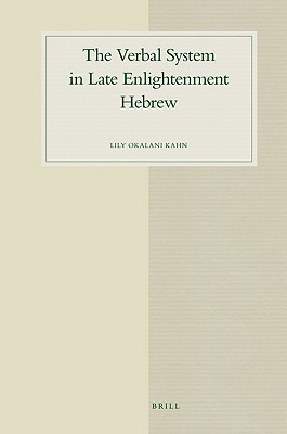 The Verbal System in Late Enlightenment Hebrew  by  L.O. Kahn
