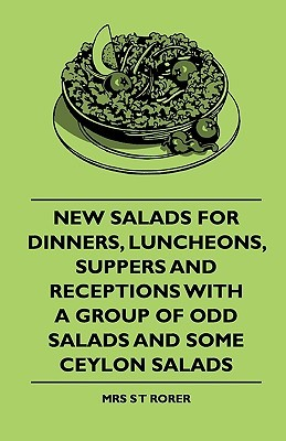 New Salads for Dinners, Luncheons, Suppers and Receptions with a Group of Odd Salads and Some Ceylon Salads Sarah Tyson Heston Rorer