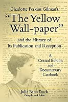 The Yellow Wall-Paper: And the History of Its Publication and Reception (The Penn State Series in the History of the Book)