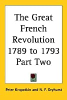 The Great French Revolution 1789 to 1793 Part Two