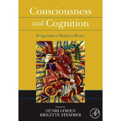 Consciousness and Cognition: Fragments of Mind and Brain - Henri Cohen