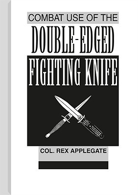 Combat Use of the Double-Edged Fighting Knife Rex Applegate