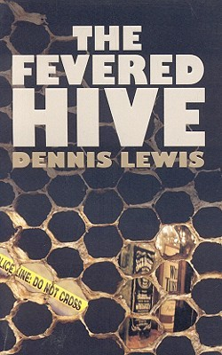 The Fevered Hive  by  Dennis Lewis