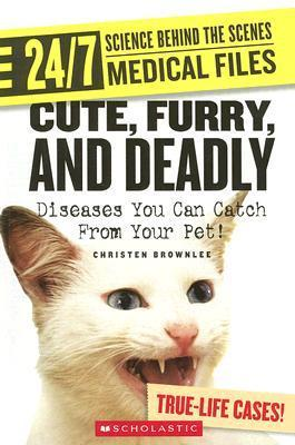 Cute, Furry, and Deadly: Diseases You Can Catch from Your Pet!  by  Christen Brownlee