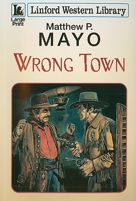 Wrong Town  by  Matthew P. Mayo