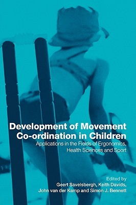 Development of Movement Co-Ordination in Children: Applicaitons in the Field of Ergonomics, Health Sciences and Sport  by  Geert J.P. Savelsbergh