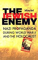 Jewish Enemy: Nazi Propaganda during World War II and the Holocaust: Nazi Propaganda During World War II and the Holocaust