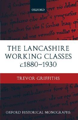 The Lancashire Working Classes C. 1880-1930  by  Trevor Griffiths