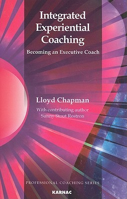 Integrated Experiential Coaching: Becoming an Executive Coach  by  Lloyd Chapman