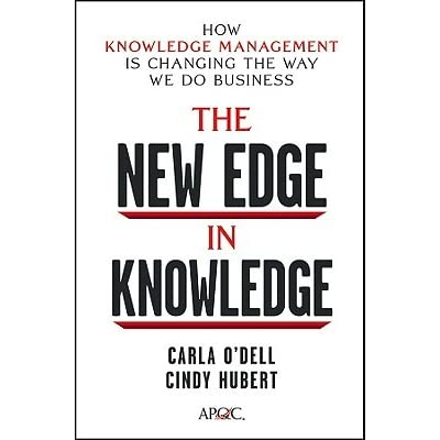 The New Edge in Knowledge: How Knowledge Management Is Changing the Way We Do Business - Carla O'dell, Cindy Hubert