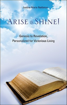 Arise & Shine!: Genesis to Revelation, Personalized for Victorious Living Justine Marie Nettleton