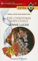The Christmas Love-Child (Snow, Satin and Seduction) (Harlequin Presents Extra, #78)