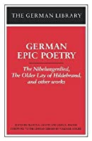 German Epic Poetry: The Nibelungenlied, The Older Lay of Hildebrand, and other works