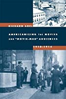"""Americanizing the Movies and """"Movie-Mad"""" Audiences, 1910-1914"""