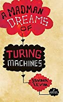 A Madman Dreams of Turing Machines. Janna Levin