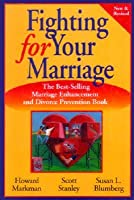 Fighting for Your Marriage: Positive Steps for Preventing Divorce and Preserving a Lasting Love