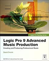 Apple Pro Training Series: Logic Pro 9 Advanced Music Production: Creating and Producing Professional Music