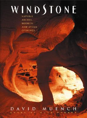 Windstone: Natural Arches, Bridges, and Other Open  by  David Muench
