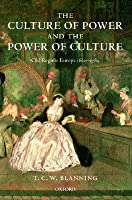The Culture Of Power And The Power Of Culture: Old Regime Europe, 1660-1789