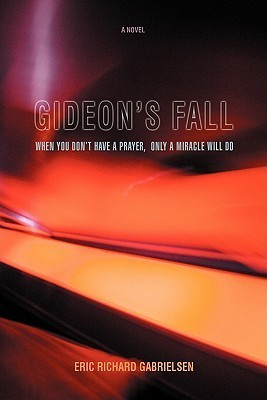 Gideons Fall: When You Dont Have a Prayer, Only a Miracle Will Do Eric Richard Gabrielsen