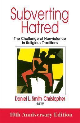 Subverting Hatred: The Challenge of Nonviolence in Religious Traditions Daniel L. Smith-Christopher
