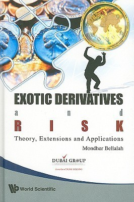 Exotic Derivatives and Risk: Theory, Extensions and Applications Mondher Bellalah
