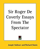Sir Roger de Coverly Essays from the Spectator