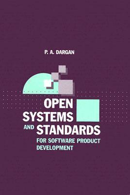 Open Systems and Standards for Software Product Development  by  P.A. Dargan