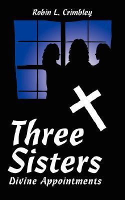 Three Sisters: Divine Appointments  by  Robin, L. Crimbley