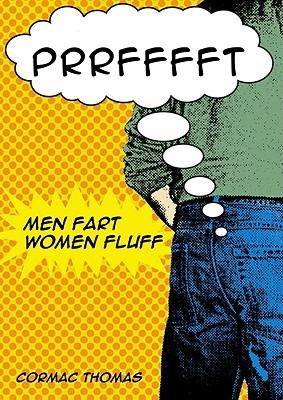 Men Fart, Women Fluff: A Book about Laughter and Energy Cormac Thomas