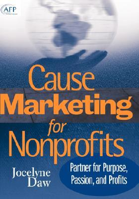 Cause-Marketing for Nonprofits: Partner for Purpose, Passion, and Profits Jocelyne Daw