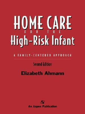 Home Care for the High Risk Infant 2e Elizabeth Ahmann