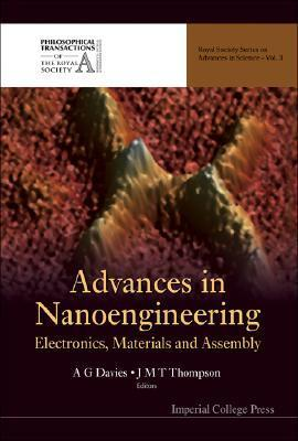 Advances in Nanoengineering: Electronics, Materials and Assembly (Royal Society Series on Advances in Science) (Royal Society Series on Advances in Science) J.M.T. Thompson