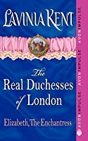 Elizabeth, The Enchantress: The Real Duchesses of London
