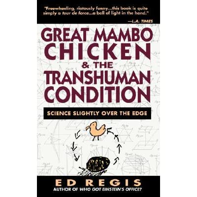 Great Mambo Chicken And The Transhuman Condition: Science Slightly Over The Edge - Ed Regis