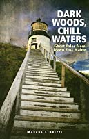 Dark Woods, Chill Waters: Ghost Tales from Down East Maine