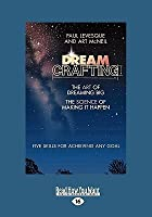 Dreamcrafting: The Art of Dreaming Big, the Sciene of Making It Happen