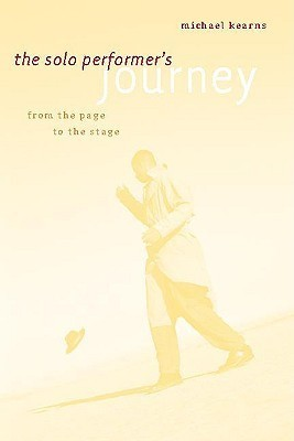 The Solo Performers Journey: From the Page to the Stage Michael Kearns