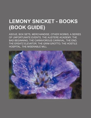 Lemony Snicket - Books (Book Guide): Asoue, Box Sets, Merchandise, Other Works, a Series of Unfortunate Events, the Austere Academy, the Bad Beginning  by  Source Wikipedia
