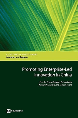 Promoting Enterprise-led Innovation in China (Directions in Development) Chunlin Zhang