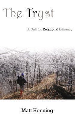 The Tryst: A Call for Relational Intimacy  by  Matt Henning