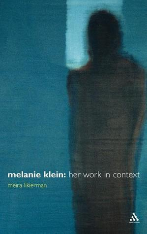 Melanie Klein: Her Work in Context  by  Meira Likierman